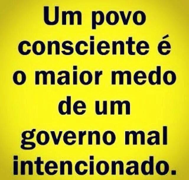 Os governos temem a conscientização política popular — é o caso, hoje, de TEMER, no Brasil pós-Golpe de 2016.