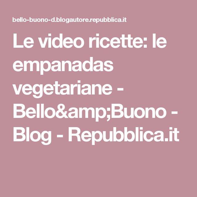 Le video ricette: le empanadas vegetariane - Bello&Buono - Blog - Repubblica.it
