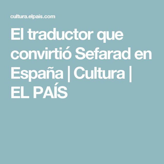 El traductor que convirtió Sefarad en España | Cultura | EL PAÍS