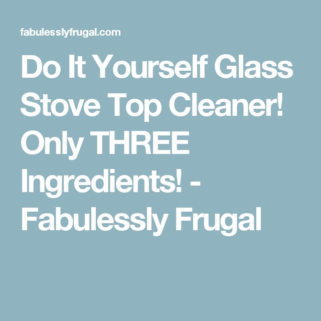 The 25 best stove top cleaner ideas on pinterest glass stove do it yourself glass stove top cleaner only three ingredients solutioingenieria Image collections