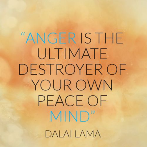 """Anger is the ultimate destroyer of your own peace of mind."" ~Dalai Lama ..*"