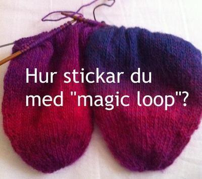 Vad menas med magic loop om man ska sticka? /Gunilla Stort namn på liten rundstickningNär Billigt garn-Anna kommer loss får en kort fråga ett långt svar.