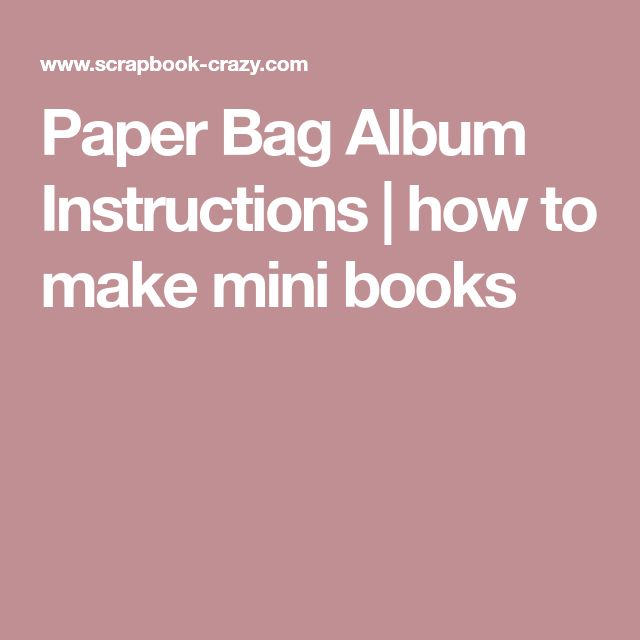 Paper Bag Album Instructions | how to make mini books