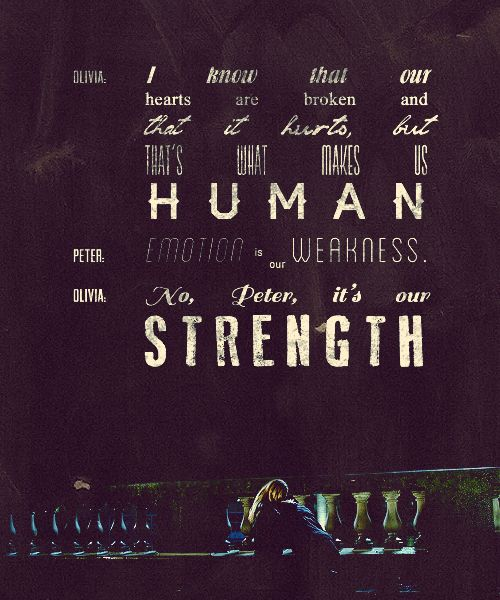 Fringe - I don't think I've seen the episode where this is said, but I had to pin it.  I really like this quote.