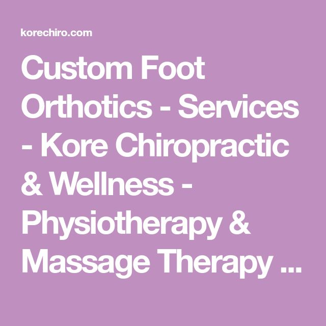 Custom Foot Orthotics - Services - Kore Chiropractic & Wellness - Physiotherapy & Massage Therapy - Marpole, Vancouver and Queensborough, New Westminster