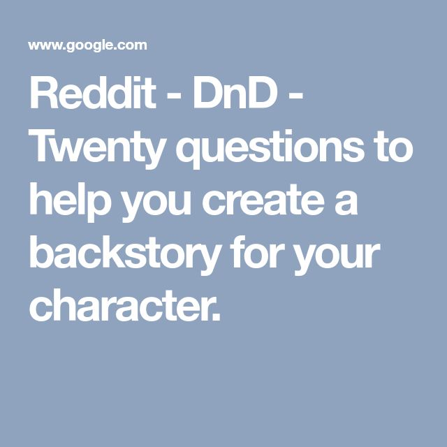 Reddit - DnD - Twenty questions to help you create a backstory for your character.