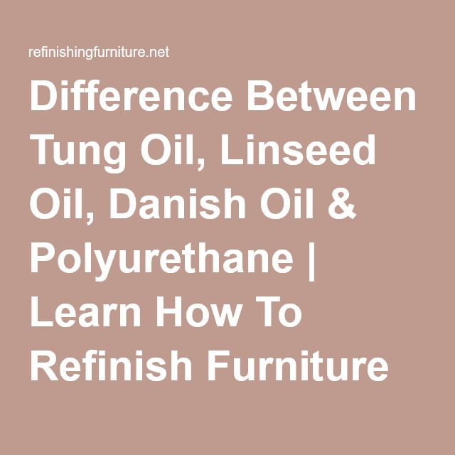 Difference Between Tung Oil, Linseed Oil, Danish Oil & Polyurethane | Learn How To Refinish Furniture