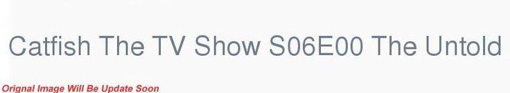 Catfish The TV Show S06E00 The Untold Stories Part 10 1080p WEB x264-TBS