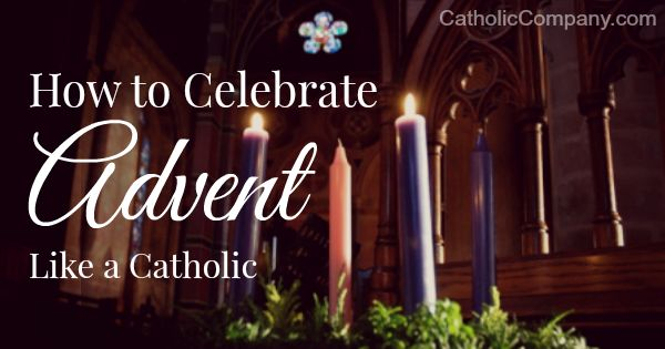 How to Celebrate Advent like a Catholic: Tips, Ideas, and Inspiration!