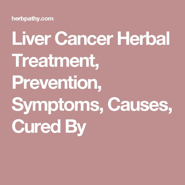 Liver Cancer Herbal Treatment, Prevention, Symptoms, Causes, Cured By