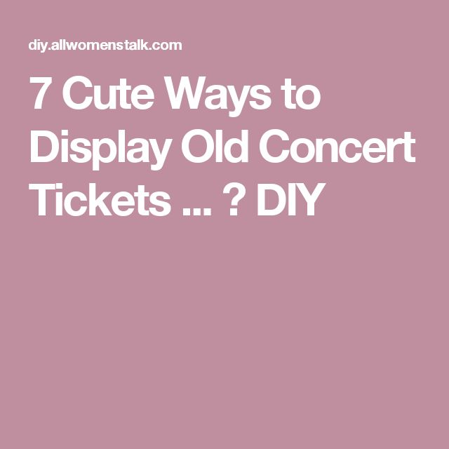 7 Cute Ways to Display Old Concert Tickets ... → DIY