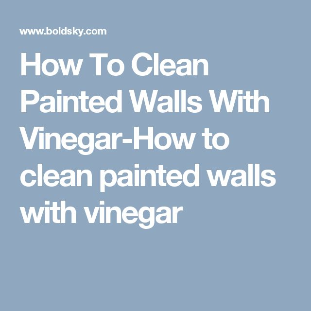 How To Clean Painted Walls With Vinegar-How to clean painted walls with vinegar
