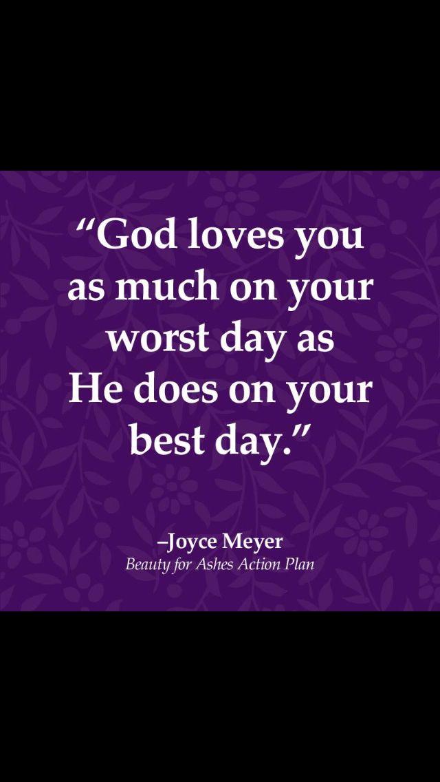 God loves you (InJapanese:あなたがろくなことができなかった日でも、神のあなたへの愛はあなたが最もよくやった日と全く変わりません。-ジョイス・マイヤー「Beauty for Ashes{灰に変えて頭飾りを}アクション・プラン」ー説明の欄:神はあなたを愛しています。)