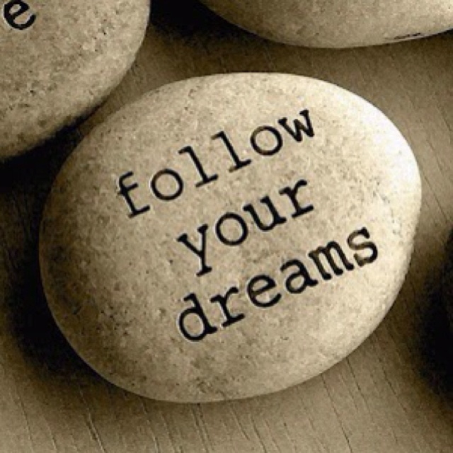 Follow my dream!