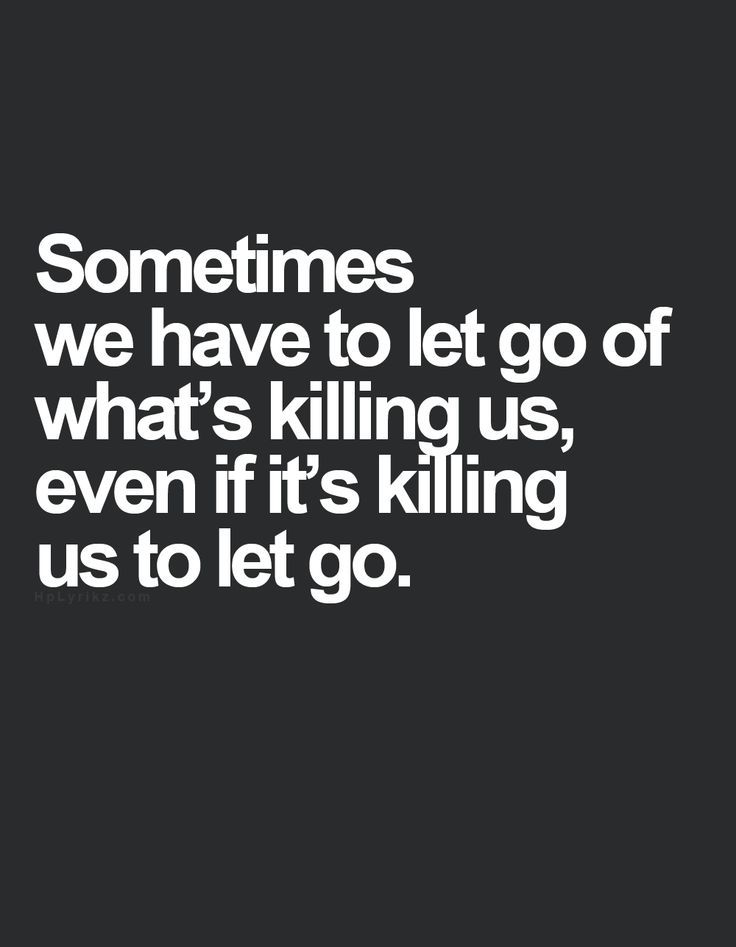 Let Go Quotes Simple Sometimes We Have To Let Go Of What Is Killing Us Even If It's