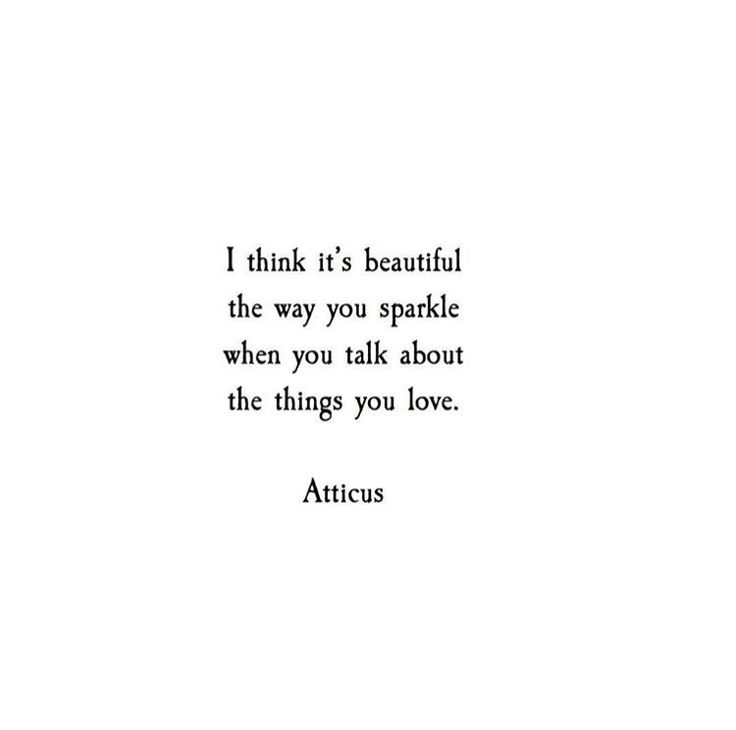 'The things you love.' [atticus]