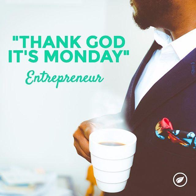 Thank God It's Monday! #mondaymotivation #entrepreneur #passion