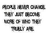 Some People Never Change Quotes | ... never-change-they-just-become-more-of-who-they-truely-are-change-quote