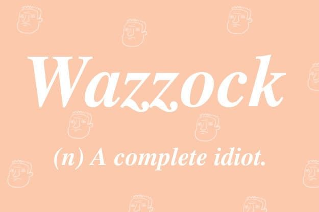"American's might have recently discovered this very special, very British word after MP Victoria Atkins branded Donald Trump a ""wazzock"" in a debate in the House of Commons. There couldn't really be a better definition of the word wazzock than ""Donald Trump""."