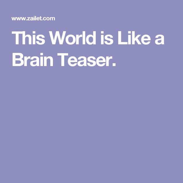 This World is Like a Brain Teaser.