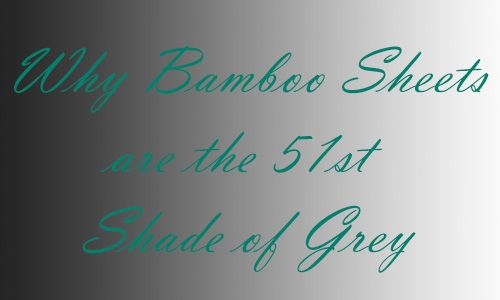 Why Bamboo Sheets are the 51st Shade of Grey http://bamboosheetsaustralia.com.au/shop/