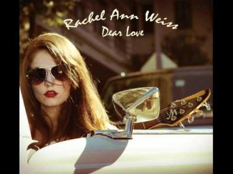 Rachel Ann Weiss - Dear Love