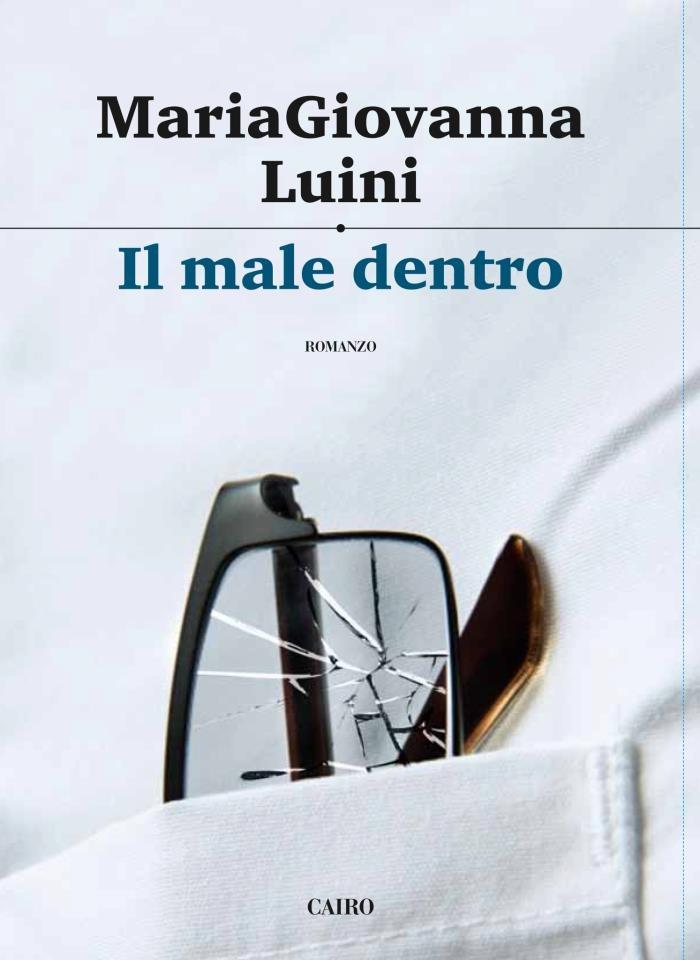 Il male dentro - MariaGiovanna Luini  Di recente uscita, una bellissima storia che racconta della vita in un istituto sanitario, dove i pazienti si portano dentro un male che cercano di sconfiggere: il cancro.