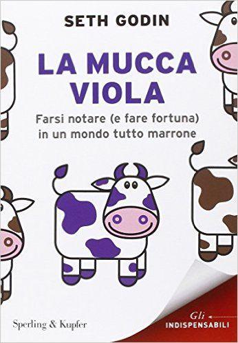 La mucca viola. Farsi notare e fare fortuna in un mondo tutto marrone: Amazon.it: Seth Godin, S. Bertoncini: Libri