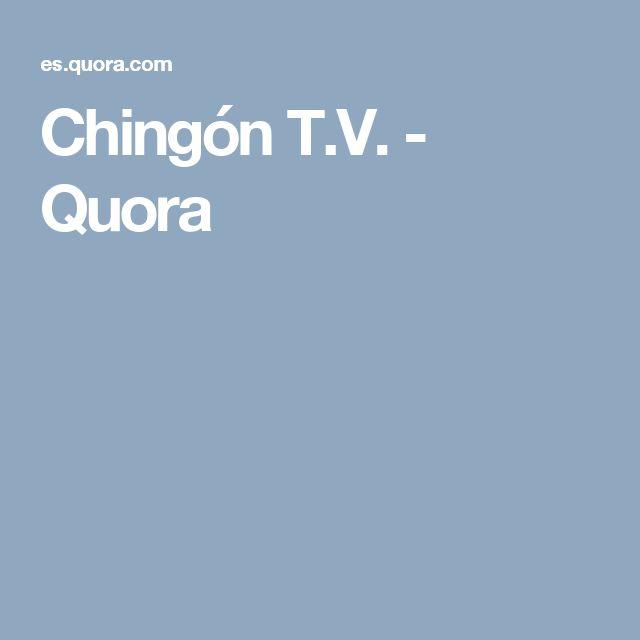 Chingón T.V. - Quora