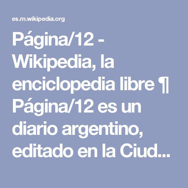 Página/12 - Wikipedia, la enciclopedia libre ¶  Página/12 es un diario argentino, editado en la Ciudad de Buenos Aires desde el 26 de mayo de 1987. Fue fundado por Jorge Lanata, su primer director, y Ernesto Tiffenberg, en ese entonces subdirector, y desde 1994, director...