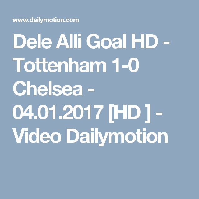 Dele Alli Goal HD - Tottenham 1-0 Chelsea - 04.01.2017 [HD ] - Video Dailymotion