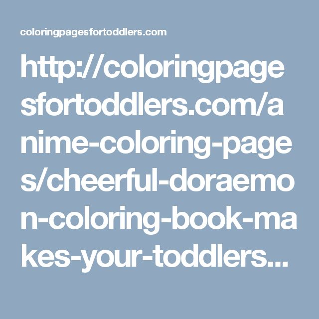 http://coloringpagesfortoddlers.com/anime-coloring-pages/cheerful-doraemon-coloring-book-makes-your-toddlers-love-to-color