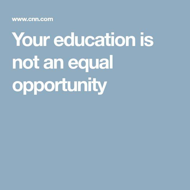 Your education is not an equal opportunity
