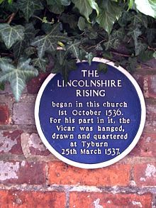 Marker of the Lincolnshire Rising; i.e., the Pilgrimage of Grace, 1536 - a rebellion that began for three main reasons: increasing taxes upon the poor; the increasing power of Thomas Cromwell in the reign; and, the dissolution of their monastaries (the northern region of England being mostly Catholic and against the Reformation).
