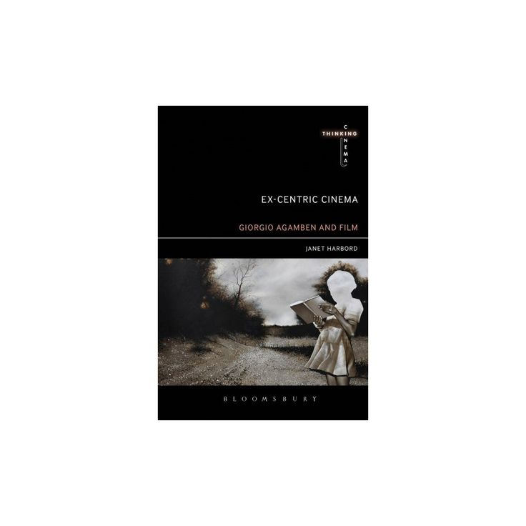 Ex-centric Cinema : Giorgio Agamben and Film Archaeology (Hardcover) (Janet Harbord)