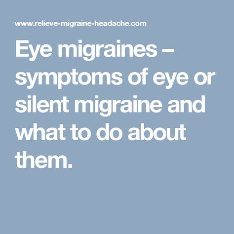 Eye migraines – symptoms of eye or silent migraine and what to do about them.