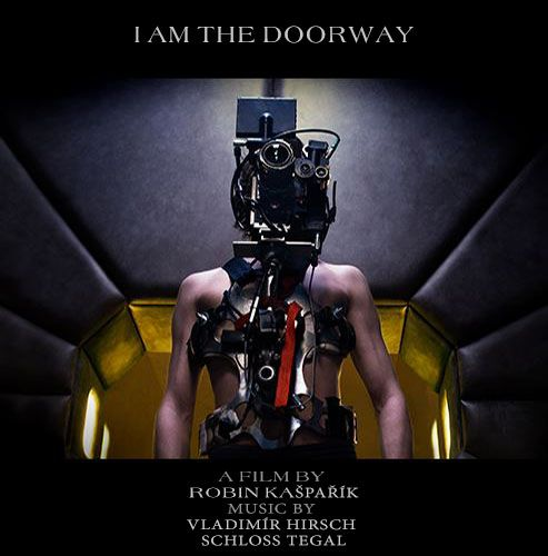"The film ""I Am The Doorway"" by director Robin Kašpařík with the music of Vladimír Hirsch and Richard Schneider (Schloss Tegal)"