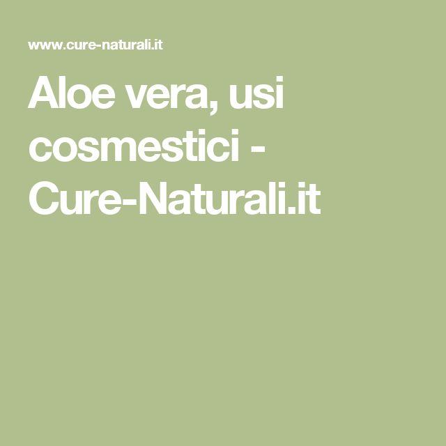 Aloe vera, usi cosmestici - Cure-Naturali.it