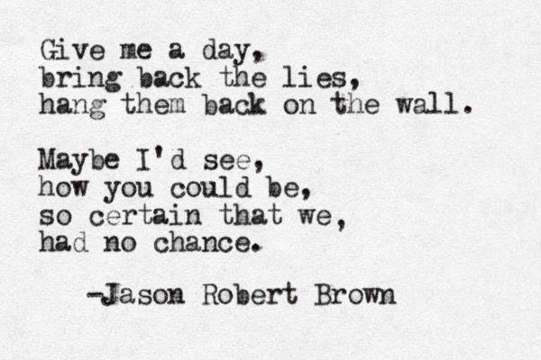Maybe I'd see - Jason Robert Brown, The Last Five Years.