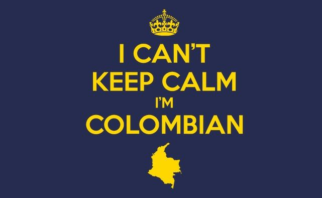 I can't keep calm, I'm colombian