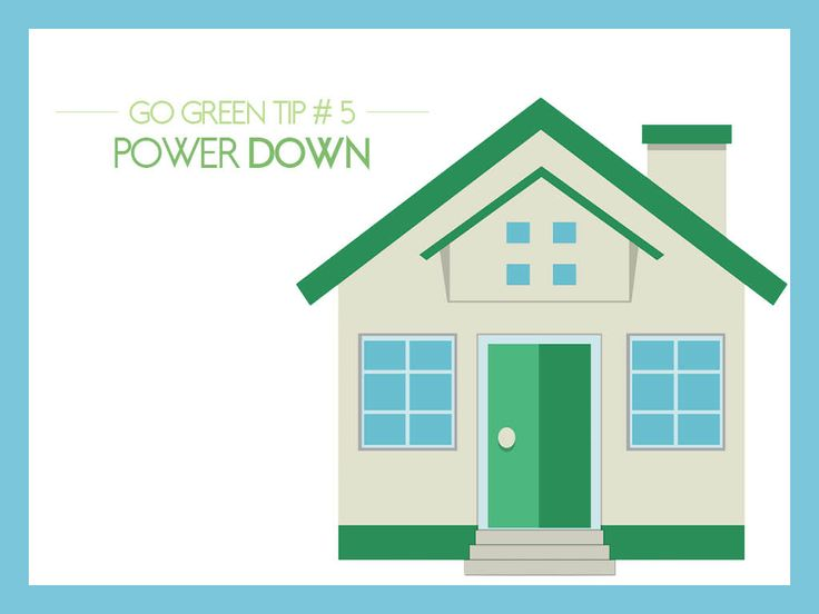 #GoGreen Tip #5: Power Down - It takes natural resources to produce the electricity that powers all of your homes appliances. you can cut the amour you use - and waste - by turning appliances off and unplugging them while you're away.