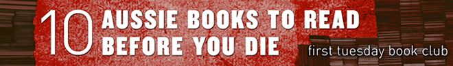 10 Australian books to read before you die - First Tuesday Book Club