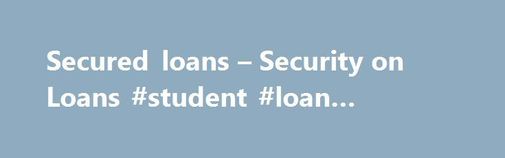 Secured loans – Security on Loans #student #loan #refinance http://loan.remmont.com/secured-loans-security-on-loans-student-loan-refinance/  #secured loan # Secured Loans – Secured Credit By Jean Murray. US Business Law / Taxes Expert Jean Murray has the education and experience to help you become an expert in your small business, and to provide you with information about business legal and tax issues. With an MBA and a PhD in entrepreneurship, she…The post Secured loans – Security on Loans…