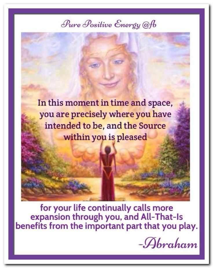 In this moment in time and space, you are precisely where you have intended to be, and the Source within you is pleased—for your life continually calls more expansion through you, and All-That-Is benefits from the important part that you play. Abraham-Hicks Quotes (AHQ3181) #meditation CD