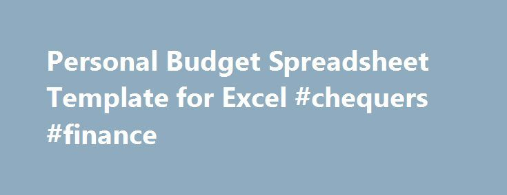 Personal Budget Spreadsheet Template for Excel #chequers #finance http://cash.remmont.com/personal-budget-spreadsheet-template-for-excel-chequers-finance/  #personal finance spreadsheet # Personal Budget Excel Spreadsheet Download a free Personal Budget Spreadsheet for Microsoft Excel and Google Sheets If you've just entered the real world as a newly independent adult, or you've been spending more than you can... Read more