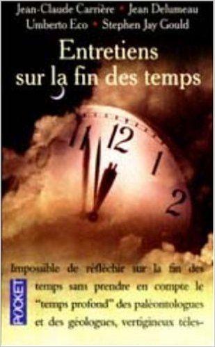 Amazon.fr - Entretiens sur la fin des temps - Jean-Claude Carrière, Umberto Eco, Stephen Jay Gould, Jean Delumeau - Livres