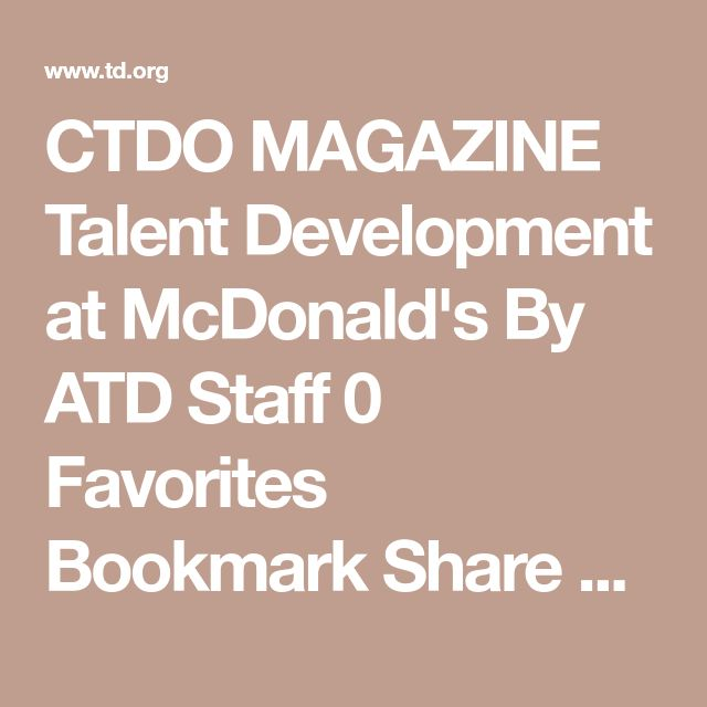 CTDO MAGAZINE Talent Development at McDonald's  By ATD Staff 0 Favorites  Bookmark  Share Rob Lauber is chief learning officer at McDonald's, where he oversees a staff of 250 people across North America, Europe, Asia, and Australia. Under his purview are the L&D Center of Excellence and seven Hamburger Universities around the world, as well as education and accreditation programs. In all, L&D's audience is about 1.9 million McDonald's employees.  How do you define talent development at…