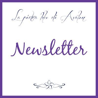 La pietra blu di Avalon: E ora anche la Newsletter!
