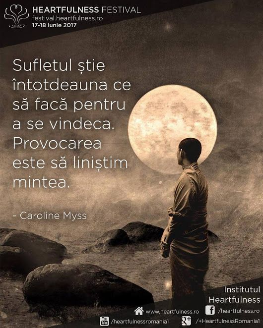 Sufletul știe întotdeauna ce să facă pentru a se vindeca. Provocarea este să liniștim mintea. ~ Caroline Myss #cunoaste_cu_inima #meditatia_heartfulness #hfnro Heartfulness festival | 17 - 18 iunie 2017 | Timișoara Mai multe detalii: http://festival.heartfulness.ro Meditatia Heartfulness Romania