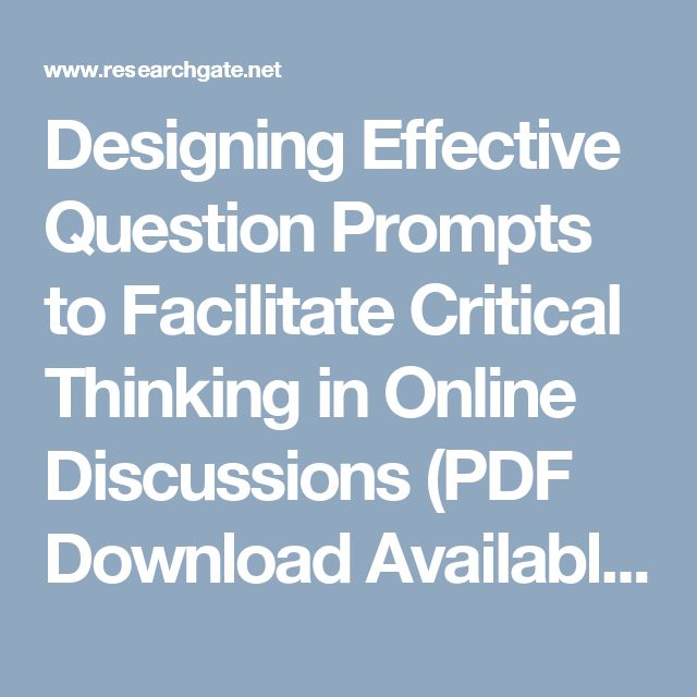 Designing Effective Question Prompts to Facilitate Critical Thinking in Online Discussions (PDF Download Available)